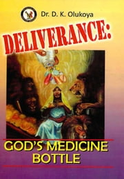Deliverance: God's Medicine Bottle ebook by Dr. D. K. Olukoya