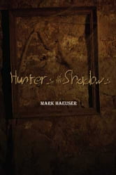 Hunters of the Shadows - 2nd Edition ebook by Mark Haeuser
