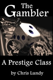The Gambler: A Prestige Class ebook by Chris Lundy