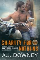 Charity For Nothing - The Virtues Book III ebook by A.J. Downey