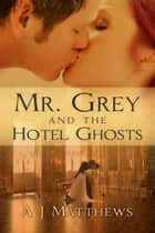 Mr. Grey and the Hotel Ghosts ebook by A.J. Matthews