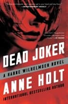 Dead Joker - Hanne Wilhelmsen Book Five ebook by Anne Holt