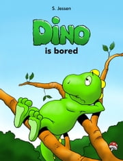 Dino Is Bored ebook by S. Jessen