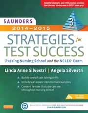 Saunders 2014-2015 Strategies for Test Success - Passing Nursing School and the NCLEX Exam ebook by Linda Anne Silvestri,Angela Silvestri