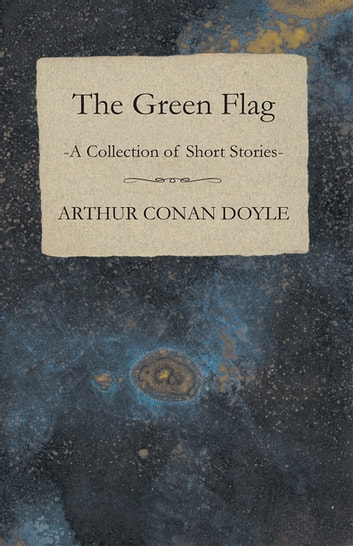 The Green Flag (A Collection of Short Stories) ebook by Arthur Conan Doyle