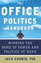 The Office Politics Handbook eBook por Jack Godwin