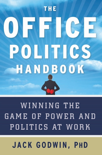 The office politics handbook ebook by jack godwin 9781601635136 the office politics handbook winning the game of power and politics at work ebook by fandeluxe PDF