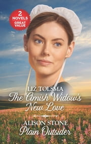 The Amish Widow's New Love and Plain Outsider - A 2-in-1 Collection ebook by Liz Tolsma, Alison Stone
