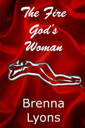 The Fire God's Woman ebook by Brenna Lyons