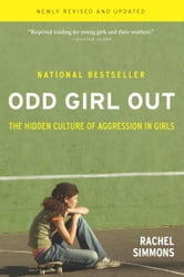 Odd Girl Out - The Hidden Culture of Aggression in Girls ebook by Rachel Simmons