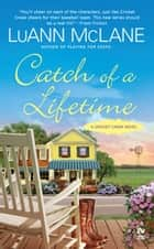 Catch of a Lifetime - A Cricket Creek Novel ebook by LuAnn McLane