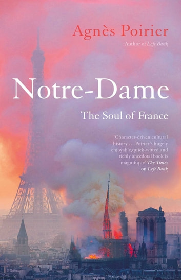 Notre-Dame - The Soul of France ebook by Agnès Poirier