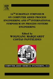 16th European Symposium on Computer Aided Process Engineering and 9th International Symposium on Process Systems Engineering ebook by Marquardt, Wolfgang