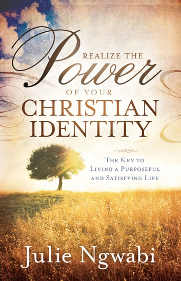 Realize the Power of Your Christian Identity ebook by Julie Ngwabi