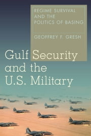 Gulf Security and the U.S. Military - Regime Survival and the Politics of Basing ebook by Geoffrey Gresh