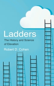 Ladders - The History and Science of Elevation ebook by Robert D. Cohen