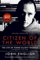 Citizen of the World - The Life of Pierre Elliott Trudeau Volume One: 1919-1968 ebook by John English