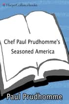 Chef Paul Prudhomme's Seasoned America ebook by Paul Prudhomme