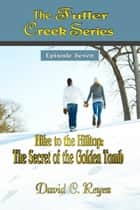 The Fuller Creek Series - Hike to the Hilltop: The Secret of the Golden Tomb ebook by David C. Reyes