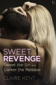 Sweet Revenge (2-Book Bundle: Sweet the Sin and Darker the Release) ebook by Claire Kent