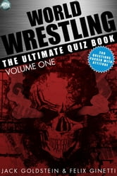 World Wrestling: The Ultimate Quiz Book - Volume 1 ebook by Jack Goldstein