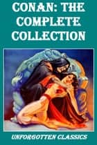 Conan: The Complete Collection ebook by Robert E. Howard