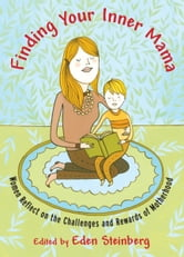 Finding Your Inner Mama - Women Reflect on the Challenges and Rewards of Motherhood ebook by