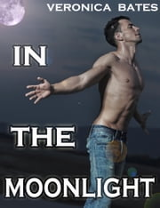 Howling Moonlight: Book 1: In The Moonlight - Gay Werewolf Shapeshifter Erotica ebook by Veronica Bates