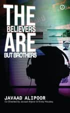 The Believers are But Brothers ebook by Javaad Alipoor