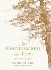 Conversations with Trees - An Intimate Ecology eBook by Stephanie Kaza