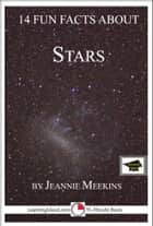 14 Fun Facts About Stars: Educational Version ebook by Jeannie Meekins