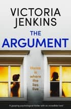 The Argument - A gripping psychological thriller with an incredible twist ebook by