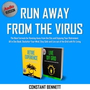 Run Away from the Virus: The Best Formula for Running Away from the City and Enjoying Your Retirement All in One Book. Declutter Your Mind, Stay Safe and Live out of the Grid with Rv Living audiobook by Constant Bennett