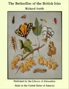 The Butterflies of the British Isles ebook by Richard South