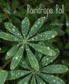 Raindrops Roll - With Audio Recording ebook by April Pulley Sayre, April Pulley Sayre