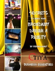 Secrets To Make Your Broadway Dream A Reality: BUSINESS ESSENTIALS ebook by Stephen Horst