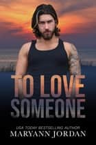 To Love Someone ebooks by Maryann Jordan