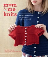 Mom & Me Knits - 20 Pretty Projects for Mothers and Daughters ebook by Stefanie Japel