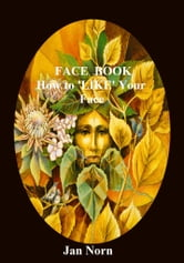 FACE BOOK. How to LIKE Your Face ebook by Jan Norn