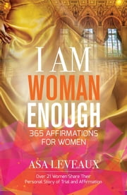 I Am Woman Enough - 365 Affirmations of Women ebook by Asa Leveaux