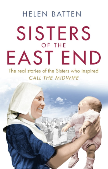 Sisters of the East End - A 1950s Nurse and Midwife ebook by Helen Batten