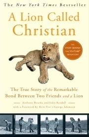 A Lion Called Christian - The True Story of the Remarkable Bond Between Two Friends and a Lion ebook by Kobo.Web.Store.Products.Fields.ContributorFieldViewModel
