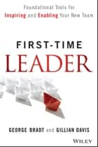 First-Time Leader - Foundational Tools for Inspiring and Enabling Your New Team ebook by George B. Bradt, Gillian Davis