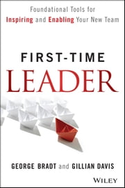 First-Time Leader - Foundational Tools for Inspiring and Enabling Your New Team ebook by George B. Bradt,Gillian Davis
