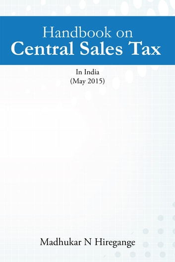 Handbook on Central Sales Tax ebook by Madhukar N Hiregange