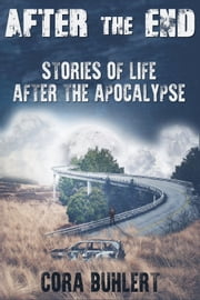 After the End - Stories of Life After the Apocalypse  eBook von Cora Buhlert