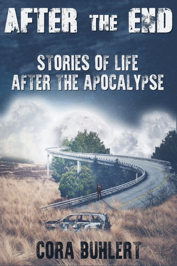 After the End - Stories of Life After the Apocalypse ebook by Cora Buhlert