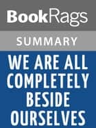 We Are All Completely Beside Ourselves by Karen Joy Fowler Summary & Study Guide ebook by BookRags