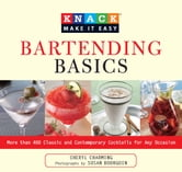 Knack Bartending Basics - More than 400 Classic and Contemporary Cocktails for Any Occasion ebook by Susan Bourgoin,Cheryl Charming