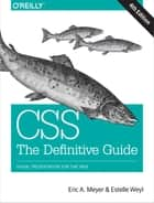 CSS: The Definitive Guide - Visual Presentation for the Web ebook by Estelle Weyl, Eric A. Meyer